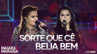 """""""Maiara & Maraisa"""" - Sorte Que Cê Beija Bem (Live)"""