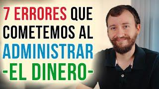 Video: 7 Errores Que Cometemos Al Administrar Nuestro Dinero