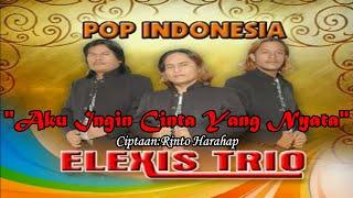 Trio Elexis - Aku Ingin Cinta Yang Nyata