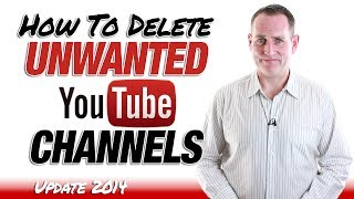 How To Delete Unwanted YouTube Channels