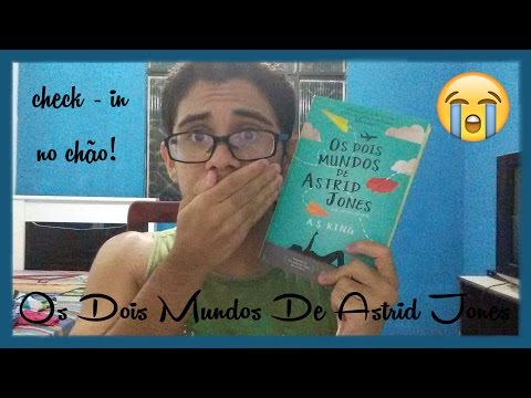 OS DOIS MUNDOS DE ASTRID JONES by A.S. KING | |Geek Room|