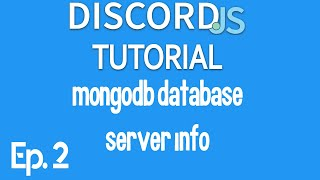 [2020] Discord.js Tutorial Ep. 2 | How to setup a MongoDB database system | Storing server data