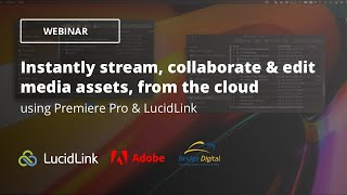 WEBINAR: Stream & edit files from the cloud with Premiere Pro & LucidLink