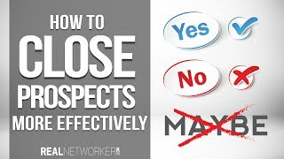 How To Close Prospects More Effectively In Your Network Marketing Business