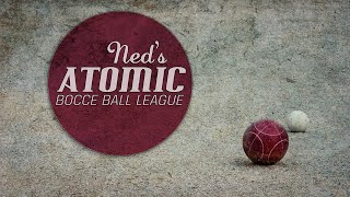 Ned's Atomic Bocce Ball League