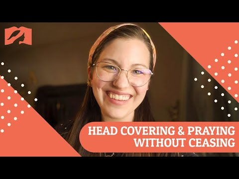 Head Covering & Praying Without Ceasing