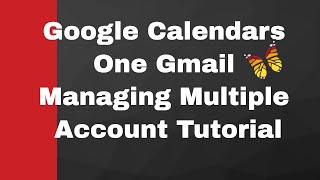 Managing Multiple Google Calendars From One Gmail Account