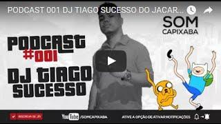 PODCAST 001 SÓ COM AS FININHAS [DJ TIAGO SUCESSO DO JACARÉ] SOM CAPIXABA