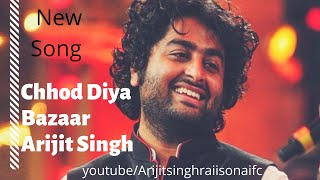 Chhod Diya Full Song | Bazaar | Arijit Singh | Saif Ali Khan | New Song Of Arijit Singh