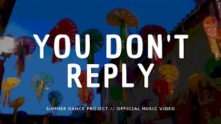 Summer Dance Project - You Don't Reply - summerdanceproject