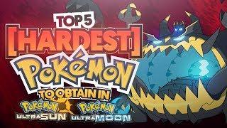 Top 5 HARDEST Pokemon To Obtain in Pokemon Ultra Sun and Ultra Moon