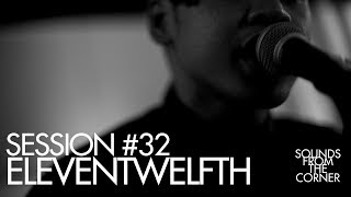 Sounds From The Corner : Session #32 Eleventwelfth