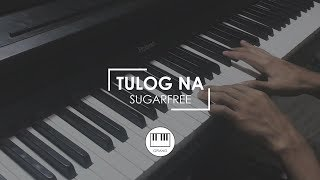 Sugarfree - Tulog Na (Piano Cover)