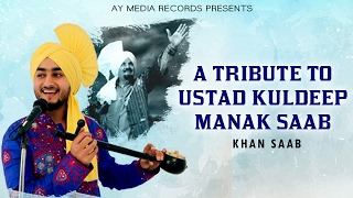 A Tribute To Ustad Kuldeep Manak Saab  Khan Saab