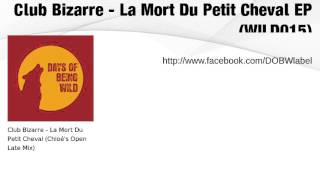 Club Bizarre - La Mort Du Petit Cheval EP(WILD015)