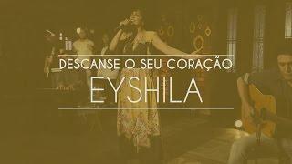 Eyshila - Descanse o seu coração (Live Session)