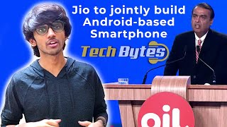 Google and Jio to jointly build android-based smartphone | TECHBYTE