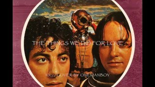 THE THINGS WE DO FOR LOVE/10cc cover by OneManBoy