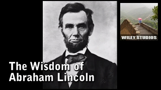 The Wisdom Of Abraham Lincoln - Famous Quotes