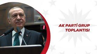 AK Parti Grup Toplantısı Cumhurbaşkanı Erdoğan Konuşuyor