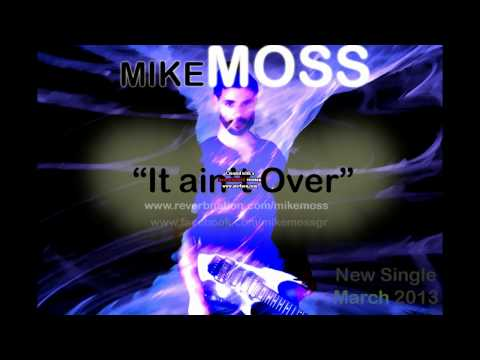 MIKE MOSS - It Ain't Over (new song March 2013)