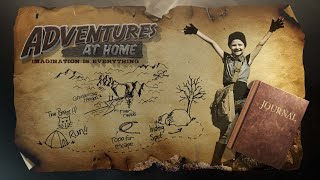 Adventures at Home: Imagination is Everything