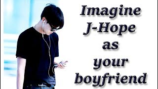 Imagine BTS J-Hope as your boyfriend - One of a Kind
