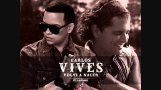 Carlos Vives Ft. J Alvarez - Volvi A Nacer (Official Remix)