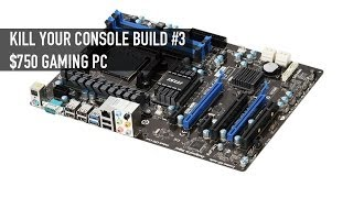 Kill Your Console Build Option #3: $750 Gaming PC