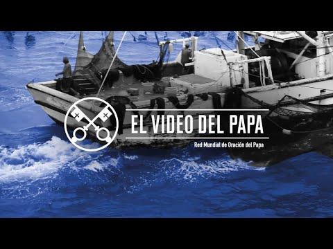 El Video del Papa denuncia la dura situación de los trabajadores del mar