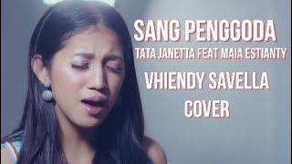 SANG PENGGODA - TATA JANETTA FEAT MAIA ESTIANTY ( COVER BY Vhiendy Savella )
