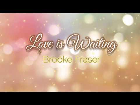 Brooke Fraser - Love is Waiting Lyrics