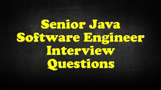 Senior Java Software Engineer Interview Questions