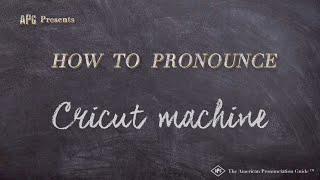 How to Pronounce Cricut Machine  |  Cricut Machine Pronunciation