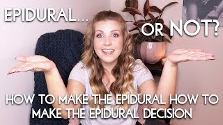 Should You Get an Epidural... or Not? How to Make the Epidural Decision for Your Labor