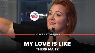 Therr Maitz - My Love Is Like (#LIVE Авторадио)