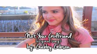 Not Your Girlfriend (original song) by: Gabby Gibson LYRICS IN DESC