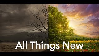 All Things New, Part 1