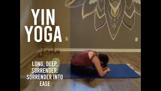 Yin Yoga ~ Long, Deep, Surrender #4: Surrendering into Ease (July 29)