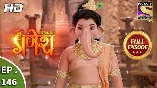 Vighnaharta Ganesh - Ep 146 - Full Episode - 15th March, 2018