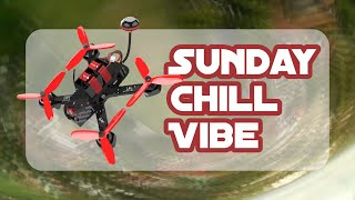 Sunday CHill Vibe - FPV Freestyle