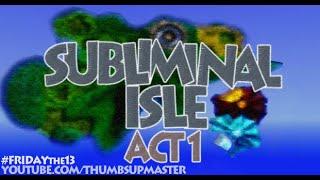Subliminal Isle – Act 1