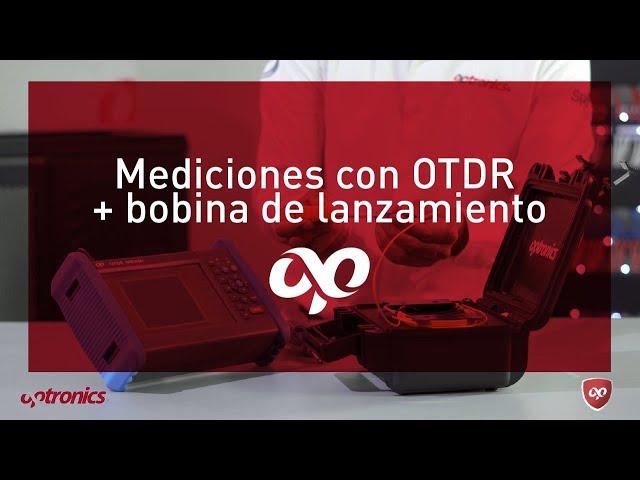 Medición con OTDR + Bobina de Lanzamiento - Optronics