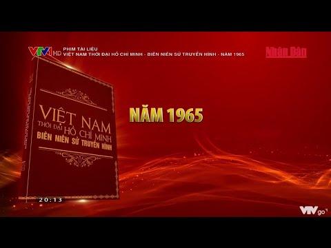 Phim tài liệu: Việt Nam thời đại Hồ Chí Minh - Biên niên sử truyền hình - Năm 1965