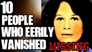 10 Unexplained Disappearances | TWISTED TENS #40