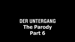 Der Untergang: The Parody - Part 6