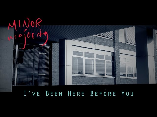 Minor Majority – I've Been Here Before You