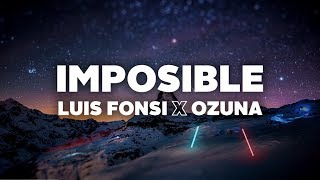 Luis Fonsi & Ozuna   Imposible (Letra)
