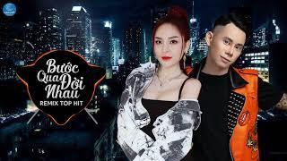 Bước Qua Đời Nhau Remix - Lê Bảo Bình, Saka Trương Tuyền - Liên Khúc Nhạc Trẻ Remix Hay Nhất 2019