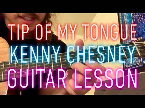 Tip of My Tongue - Kenny Chesney - full guitar lesson
